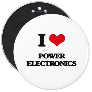 I Love POWER ELECTRONICS 6 Inch Round Button