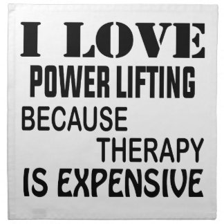 I Love Power lifting Because Therapy Is Expensive Napkin