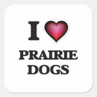 I Love Prairie Dogs Square Sticker