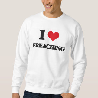 I Love Preaching Sweatshirt