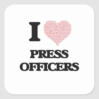 I love Press Officers (Heart made from words) Square Sticker