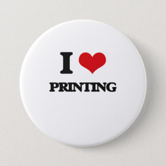 I Love Printing 3 Inch Round Button