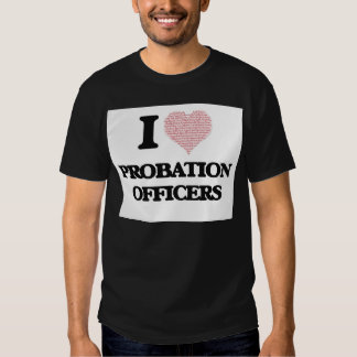 I love Probation Officers (Heart made from words) T-shirts