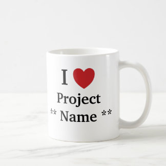 I Love Project *Add a name* Project Team Slogan Classic White Coffee Mug