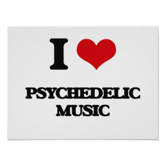 I Love PSYCHEDELIC MUSIC Print