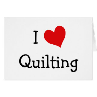 I Love Quilting Card