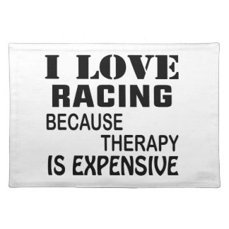 I Love Racing Because Therapy Is Expensive Placemat