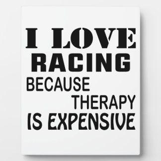 I Love Racing Because Therapy Is Expensive Plaque