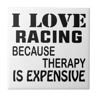 I Love Racing Because Therapy Is Expensive Tile