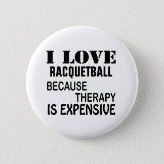 I Love Racquetball Because Therapy Is Expensive 2 Inch Round Button