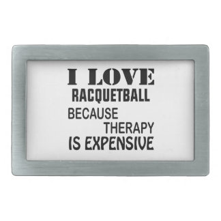 I Love Racquetball Because Therapy Is Expensive Belt Buckle