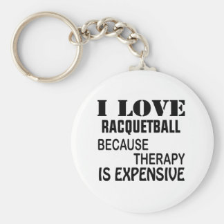 I Love Racquetball Because Therapy Is Expensive Keychain