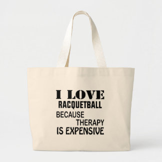 I Love Racquetball Because Therapy Is Expensive Large Tote Bag