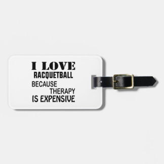 I Love Racquetball Because Therapy Is Expensive Luggage Tag