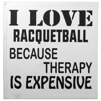 I Love Racquetball Because Therapy Is Expensive Napkin