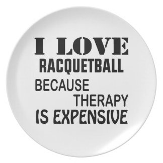 I Love Racquetball Because Therapy Is Expensive Plate
