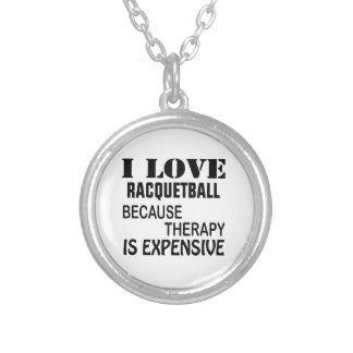 I Love Racquetball Because Therapy Is Expensive Silver Plated Necklace