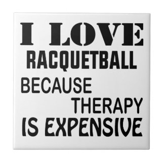 I Love Racquetball Because Therapy Is Expensive Tile