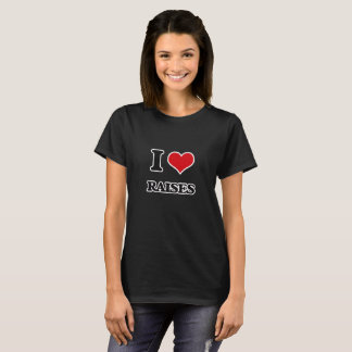 I Love Raises T-Shirt