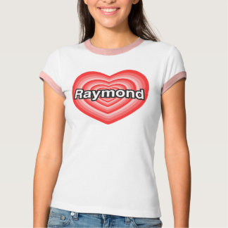 I love Raymond. I love you Raymond. Heart T-Shirt