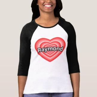 I love Raymond. I love you Raymond. Heart Tee Shirt