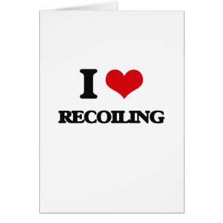 I Love Recoiling Greeting Card