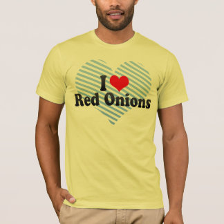 I Love Red Onions T-Shirt