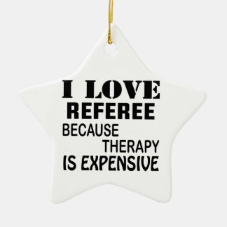 I Love Referee Because Therapy Is Expensive Ceramic Ornament