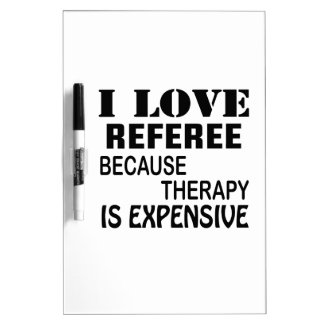I Love Referee Because Therapy Is Expensive Dry Erase Board