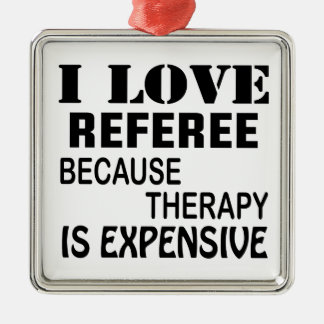 I Love Referee Because Therapy Is Expensive Metal Ornament