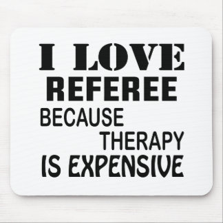 I Love Referee Because Therapy Is Expensive Mouse Pad