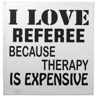 I Love Referee Because Therapy Is Expensive Napkin
