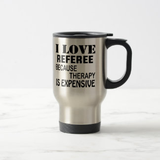 I Love Referee Because Therapy Is Expensive Travel Mug