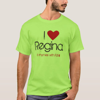I Love Regina. It rhymes with FUN!! T-shirt. T-Shirt