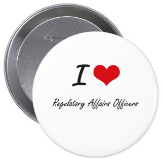 I love Regulatory Affairs Officers 4 Inch Round Button
