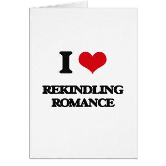 I Love Rekindling Romance Greeting Card