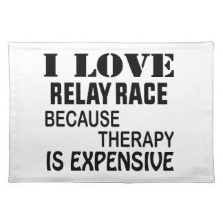 I Love Relay Race Because Therapy Is Expensive Placemat