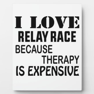 I Love Relay Race Because Therapy Is Expensive Plaque