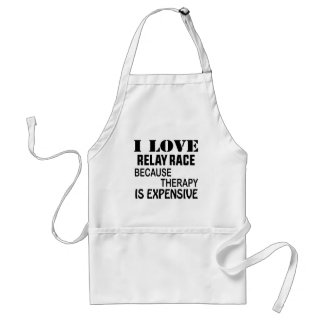 I Love Relay Race Because Therapy Is Expensive Standard Apron