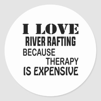 I Love River Rafting Because Therapy Is Expensive Classic Round Sticker