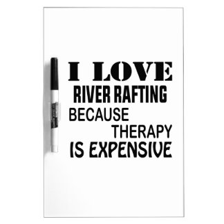 I Love River Rafting Because Therapy Is Expensive Dry Erase Board