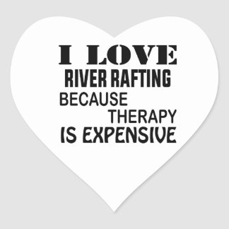 I Love River Rafting Because Therapy Is Expensive Heart Sticker
