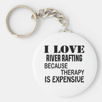I Love River Rafting Because Therapy Is Expensive Keychain