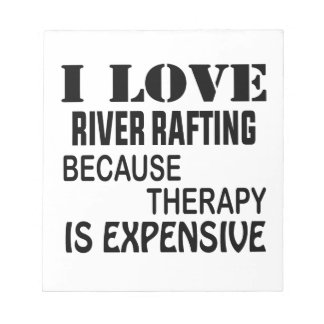 I Love River Rafting Because Therapy Is Expensive Notepad