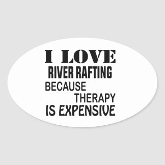 I Love River Rafting Because Therapy Is Expensive Oval Sticker