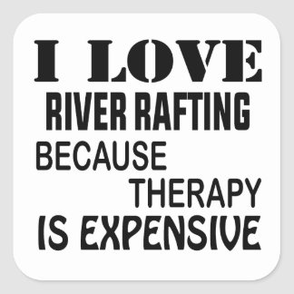 I Love River Rafting Because Therapy Is Expensive Square Sticker