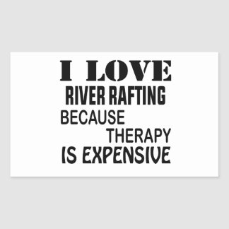 I Love River Rafting Because Therapy Is Expensive Sticker