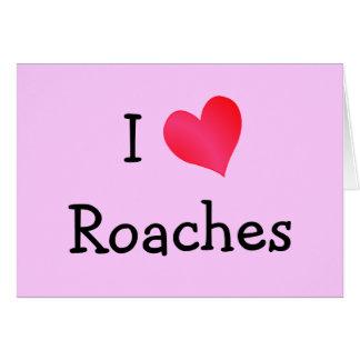 I Love Roaches Card