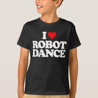 I LOVE ROBOT DANCE T-Shirt