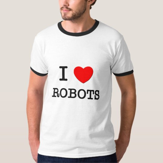 I LOVE ROBOTS T-Shirt